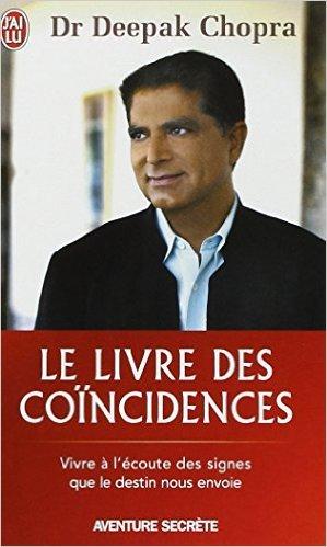 Le livre des concidences - Vivre  l'coute des signes que le destin nous envoie de Dr Deepak Chopra ( 5 janvier 2009 )