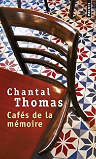 Cafés de la mémoire par Chantal Thomas
