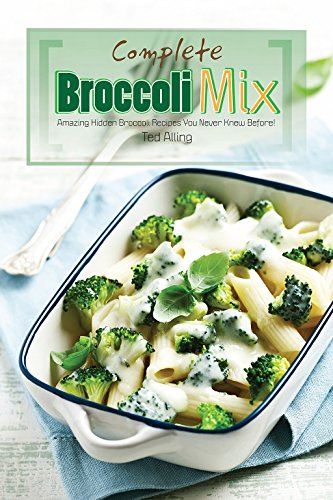 Sprouting Broccoli (Complete Broccoli Mix: Amazing Hidden Broccoli Recipes You Never Knew Before! (English Edition))