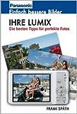 Ihre Lumix: Einfach bessere Bilder. Die besten Tipps für perfekte Fotos