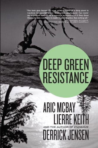 Deep Green Resistance: Strategy to Save the Planet NONE Edition by Jensen, Derrick, McBay, Aric, Keith, Lierre published by Seven Stories Press (2011)