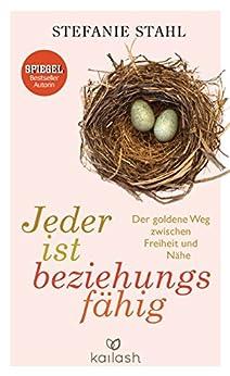 Jeder ist beziehungsfähig: Der goldene Weg zwischen Freiheit und Nähe (German Edition) by [Stahl, Stefanie]