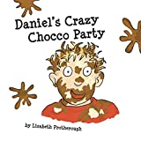 Daniel's Crazy Chocco Party by Lisabeth Protherough (2014-07-14)