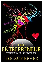 The Entrepreneur; White Ball Thinking: Designovation: the process for bringing plans into reality. (Designovation Philosophy Book 1)