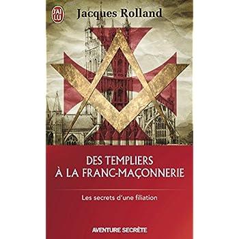 Des Templiers à la franc-maçonnerie : Les secrets d'une filiation