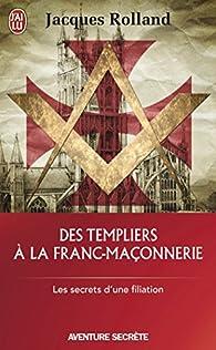 Des Templiers à la franc-maçonnerie par Jacques Rolland