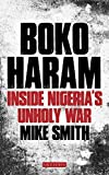 Front cover for the book Boko Haram: Inside Nigeria's Unholy War by Mike J. Smith