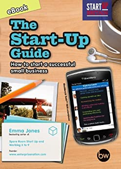 The Start-Up Guide: How to start a successful small business by [Jones, Emma]