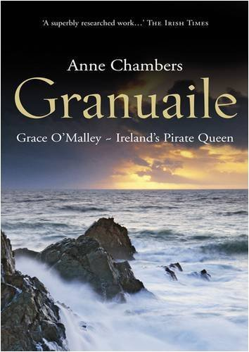 Granuaile: Grace O'Malley - Ireland's Pirate Queen by Anne Chambers (2009-03-20)