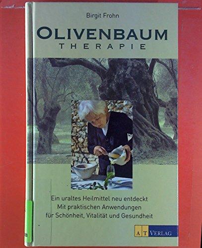 Olivenbaum Therapie. Ein uraltes Heilmittel neu entdeckt. (Uraltes Heilmittel)