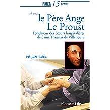Prier 15 jours avec Ange le Proust : Fondateur des Soeurs hospitalières de Saint Thomas de Villeneuve