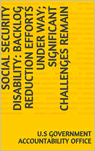 Social Security Disability: Backlog Reduction Efforts Under Way; Significant Challenges Remain (English Edition)