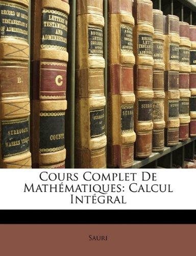 Cours Complet de Mathematiques: Calcul Integral par Sauri