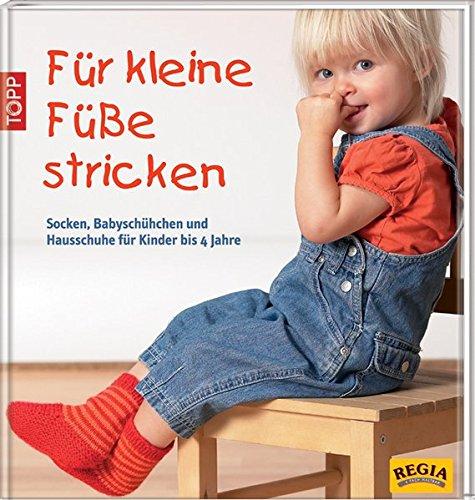 Für kleine Füße stricken: Socken, Babyschühchen und Hausschuhe für Kinder bis 4 Jahre -