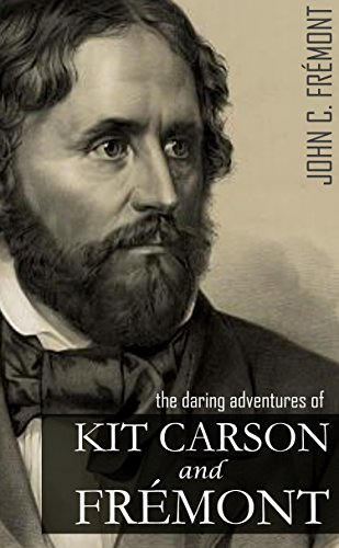 The Daring Adventures of Kit Carson and John C. Frémont: (Annotated, Abridged) (English Edition)
