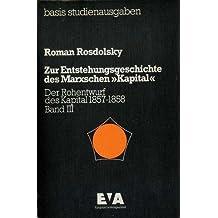 """Zur Entstehungsgeschichte des Marxschen """"Kapital"""" III. Der Rohentwurf des Kapital 1857 - 1858"""