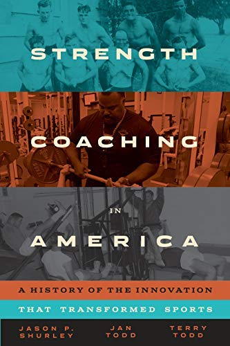 Strength Coaching in America: A History of the Innovation That Transformed Sports (English Edition)