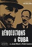 Révolutions à Cuba - De José Marti à Fidel Castro