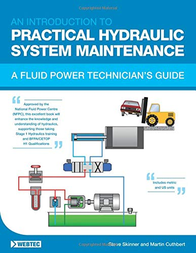 AN INTRODUCTION TO PRACTICAL HYDRAULIC SYSTEM MAINTENANCE: A FLUID POWER TECHNICIAN'S GUIDE