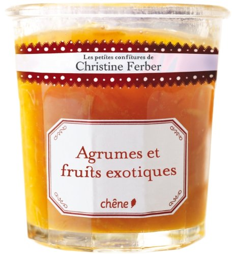 Les petites confitures de Christine Ferber - Agrumes et fruits exotiques