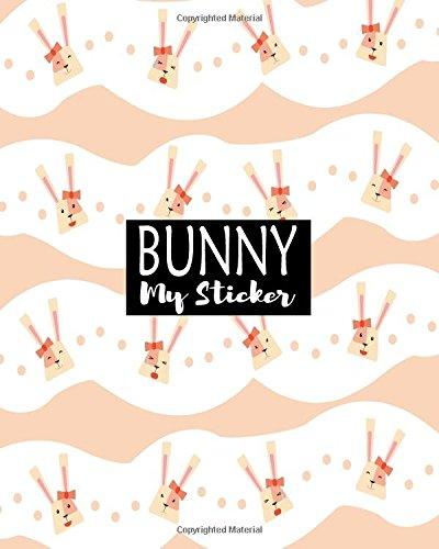 Bunny My Sticker: Blank Sticker Book Sticker Journal8x10 100 Pages: Volume 2 por Ashworth Ava
