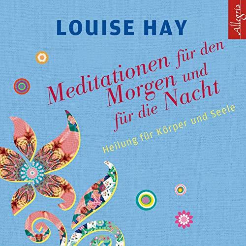 Meditationen für den Morgen und für die Nacht: Heilung für Körper und Seele: 1 CD (Louise Hay Audio Cd)