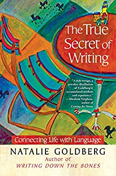 The True Secret of Writing: Connecting Life with Language (English Edition) par [Goldberg, Natalie]