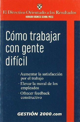 Cómo trabajar con gente difícil (El directivo orientado a los resultados) por AA. VV.