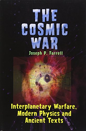 Cosmic War: Interplanetary Warfare, Modern Physics, and Ancient Texts: A Study in Non-Catastrophist Interpretations of Ancient Legends por Joseph P. Farrell