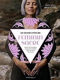 Le grand livre du féminin sacré par Josée-Anne Sarazin-Cote