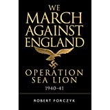 We March Against England: Operation Sea Lion, 1940–41 (General Military)