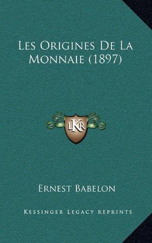 Les Origines de La Monnaie (1897) par Ernest Babelon