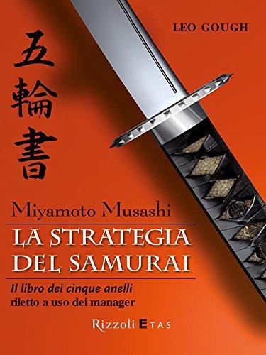 Miyamoto Musashi. La strategia del samurai: Il libro dei cinque anelli riletto a uso dei manager