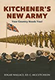 Kitchener's New Army: Your Country Needs You! by Edgar Wallace (2015-12-15)