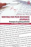 Best Reviewed - Writing for Peer Reviewed Journals: Strategies for getting Review