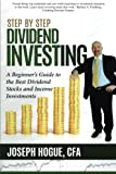 Step by Step Dividend Investing: A Beginner's Guide to the Best Dividend Stocks and Income Investments: Volume 2 (Step by Step Investing)