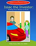 Isaac the Investor: Putting Your Money to Work (Children Learn Business Book 7)