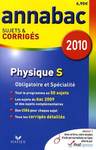 Physique S Enseignement obligatoire et de spécialité : Sujets et corrigés 2010