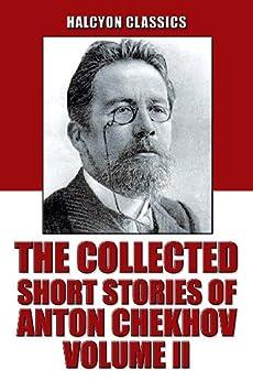 The Collected Short Stories of Anton Chekhov Volume II: 109 Short Stories (Unexpurgated Edition) (Halcyon Classics) (English Edition) par [Chekhov, Anton]
