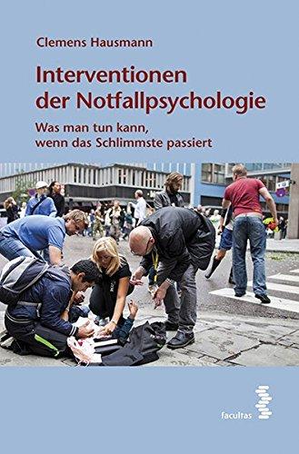 Interventionen der Notfallpsychologie Ein Handbuch
