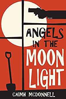 Angels in the Moonlight (The Dublin Trilogy Book 3) by [McDonnell, Caimh]
