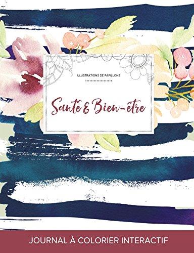 Journal de Coloration Adulte: Sante & Bien-Etre (Illustrations de Papillons, Floral Nautique) par Courtney Wegner