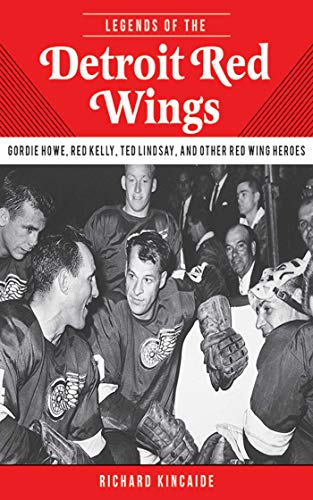 Legends of the Detroit Red Wings: Gordie Howe, Alex Delvecchio, Ted Lindsay, and Other Red Wings Heroes (English Edition) -