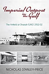 Imperial Outpost in the Gulf; The Airfield at Sharjah (UAE) 1932 - 1952