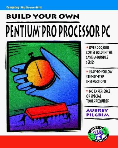 Build Your Own Pentium Pro Processor PC (Save a Bundle) by Aubrey Pilgrim (1996-11-01)