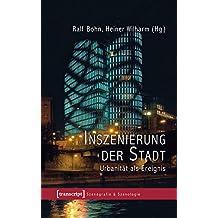 Inszenierung der Stadt: Urbanität als Ereignis (Szenografie & Szenologie)