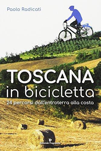 Toscana in bicicletta. 24 percorsi dall'entroterra alla costa