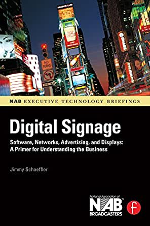 Digital Signage: Software, Networks, Advertising, and Displays: A