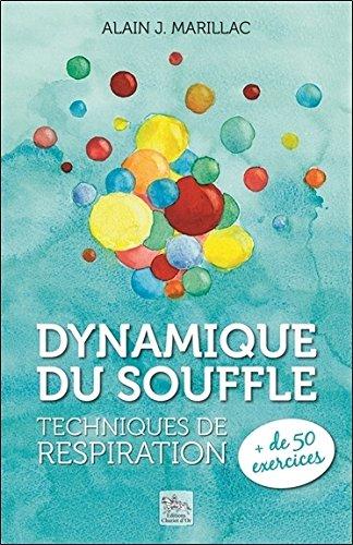 Dynamique du souffle - Techniques de respiration par Alain J. Marillac