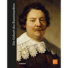 Die Geburt des Kunstmarktes: Rembrandt, Ruisdael, Van Goyen und die Kunst des Goldenen Zeitalters (Bucerius KUNST Forum)